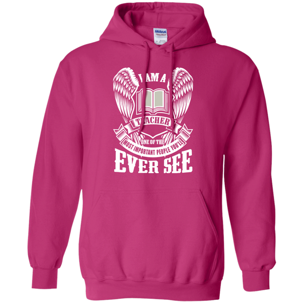 I am a Teacher One of the Most Important People You'll Ever See Pullover Hoodie 8 oz - TeachersLoungeShop - 6