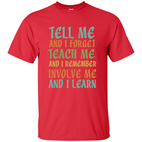 Tell Me and I Forget Teach Me and I Remember Involve Me and I Learn Cotton T-Shirt - TeachersLoungeShop - 8