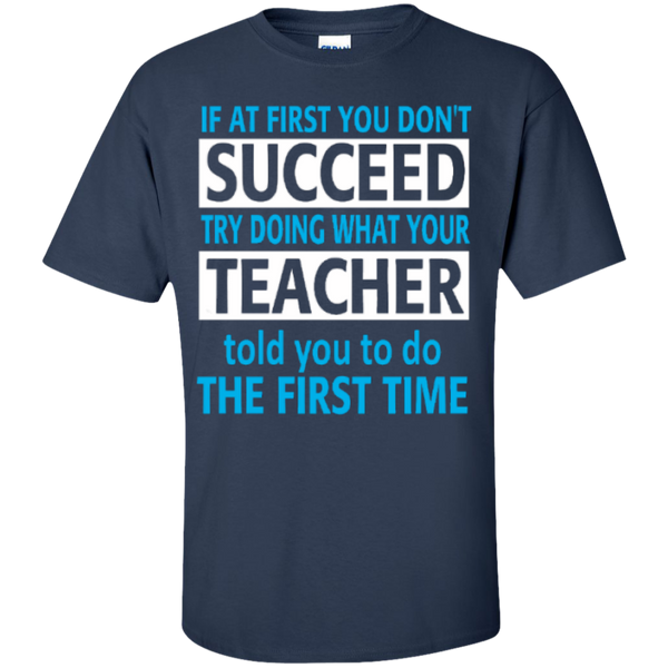 If at First you don't Succeed try doing what your Teacher told you to do the First Time  Cotton T-Shirt - TeachersLoungeShop - 9