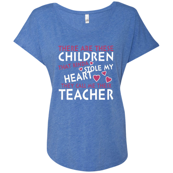 There are these Children that Kinda Stole My Heart They call Me Their Teacher Next Level Ladies Triblend Dolman Sleeve - TeachersLoungeShop - 8