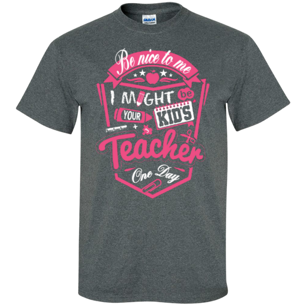 Be Nice to Me I Might Be Your Kids Teacher One Day  T-Shirt - TeachersLoungeShop - 8