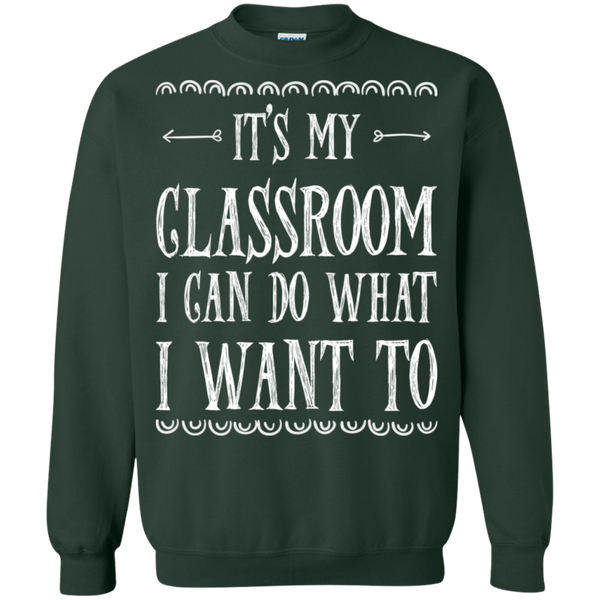 It's My Classroom I can do what i want to  Crewneck Pullover Sweatshirt  8 oz - TeachersLoungeShop - 4
