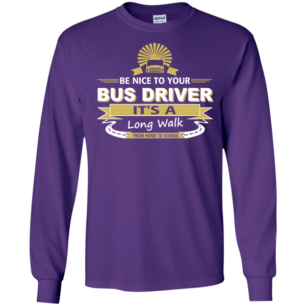 Be Nice to Your Bus Driver It's a Long Walk From Home to School LS Ultra Cotton Tshirt - TeachersLoungeShop - 10