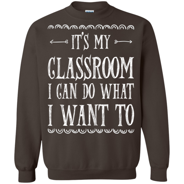It's My Classroom I can do what i want to  Crewneck Pullover Sweatshirt  8 oz - TeachersLoungeShop - 6
