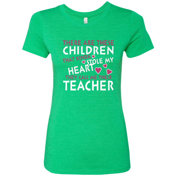 There are these Children that Kinda Stole My Heart They call Me Their Teacher Next Level Ladies Triblend T-Shirt - TeachersLoungeShop - 2