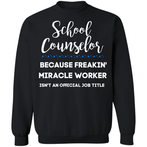 School Counselor . miracle worker  Crewneck Pullover Sweatshirt  8 oz.