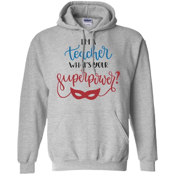 I'm a Teacher what's your superpower  Hoodie