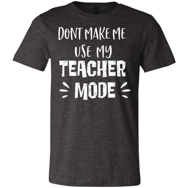 Don't make me use my teacher mode    T-Shirt