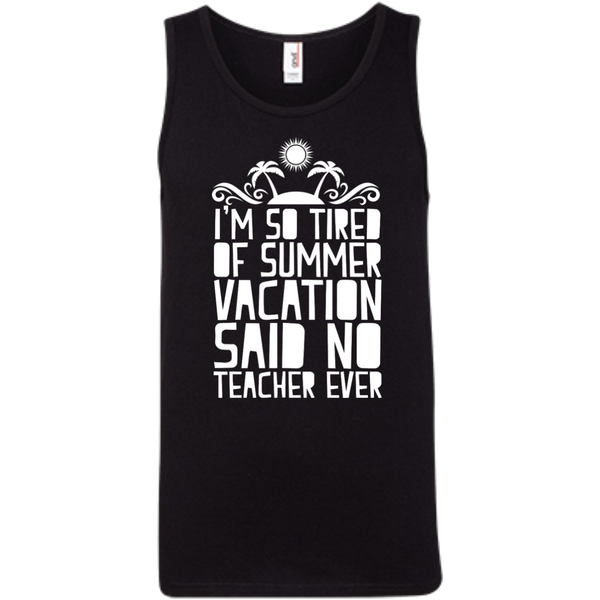 I'm So Tired of Summer Vacation Said No Teacher ever  Ringspun Cotton Tank Top - TeachersLoungeShop - 1