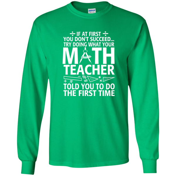 Try Doing What Your Math Teacher Told You To Do The First Time LS Ultra Cotton Tshirt - TeachersLoungeShop - 4