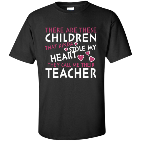 There are these Children that Kinda Stole My Heart They call Me Their Teacher Ultra Cotton T-Shirt - TeachersLoungeShop - 1