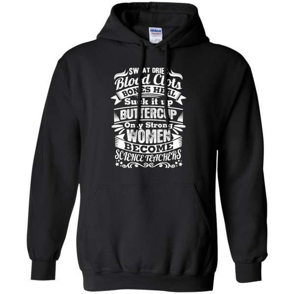 Sweat Dries Blood Clots Bones Heal Only Strong Women Become Science Teachers Pullover Hoodie 8 oz - TeachersLoungeShop - 1