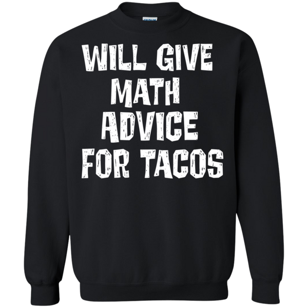 Will Give math advice for tacos  Crewneck Pullover Sweatshirt  8 oz.