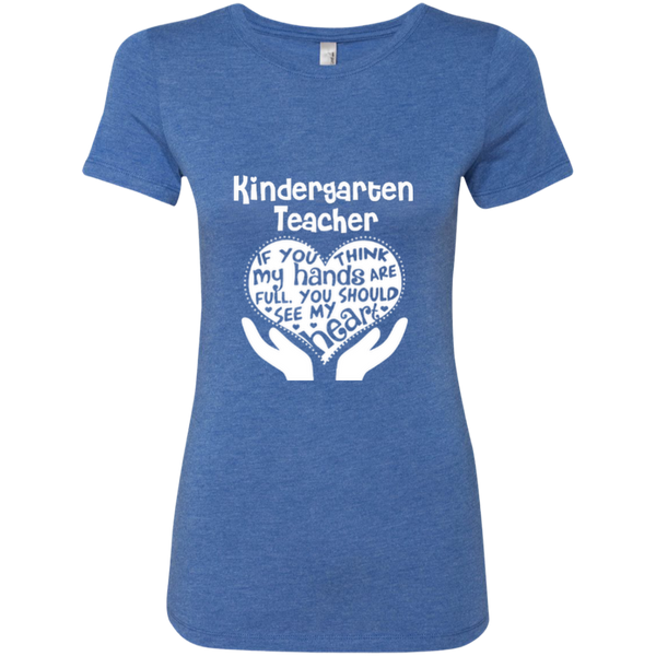 Kindergarten Teacher If You Think My Hands Are Full You Should See My Heart Next Level Ladies Triblend T-Shirt - TeachersLoungeShop - 3