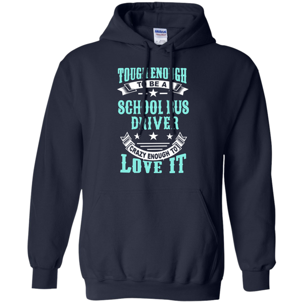Tough Enough to be a School Bus Driver Crazy Enough to Love It Pullover Hoodie 8 oz - TeachersLoungeShop - 2