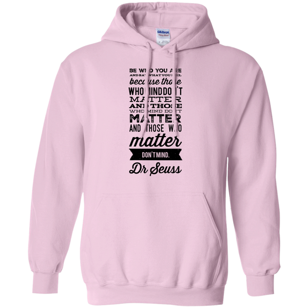 Be who you are and say what you feel because  those who mind don't matter and those who matter don't mind Dr Seuss Hoodie