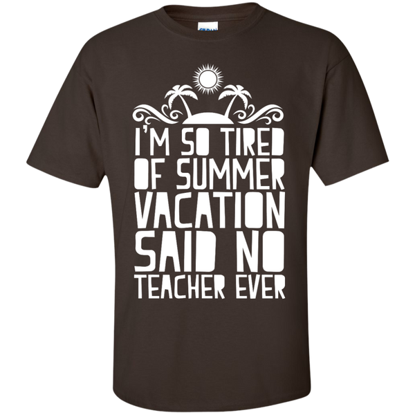 I'm So Tired of Summer Vacation Said No Teacher ever  T-Shirt - TeachersLoungeShop - 3