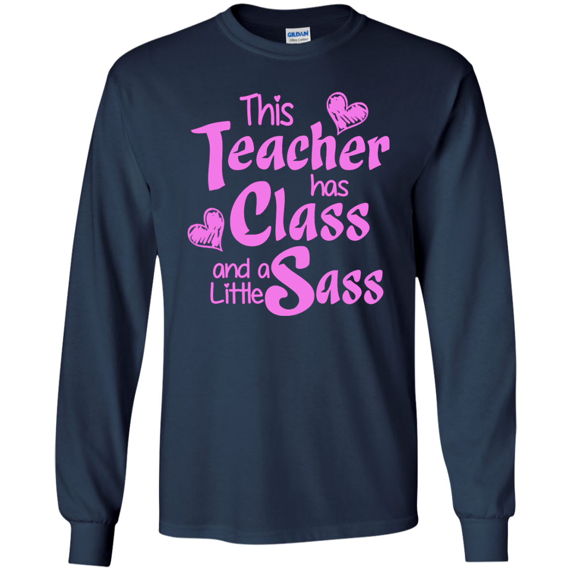 This Teacher has Class and a Little Sass LS Ultra Cotton Tshirt