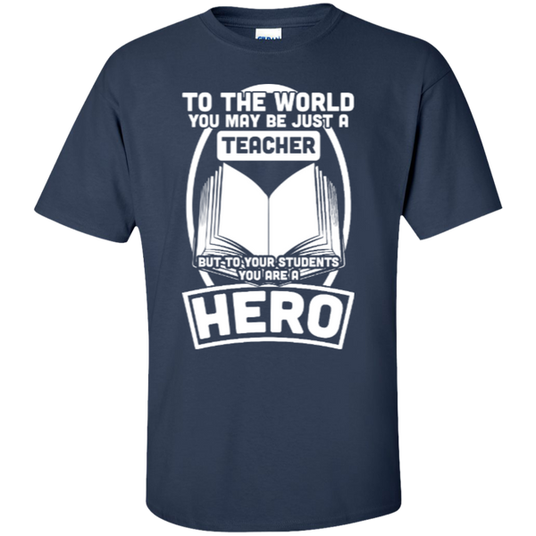 To The World You may be just A Teacher but to your students you are a Hero  T-Shirt - TeachersLoungeShop - 10