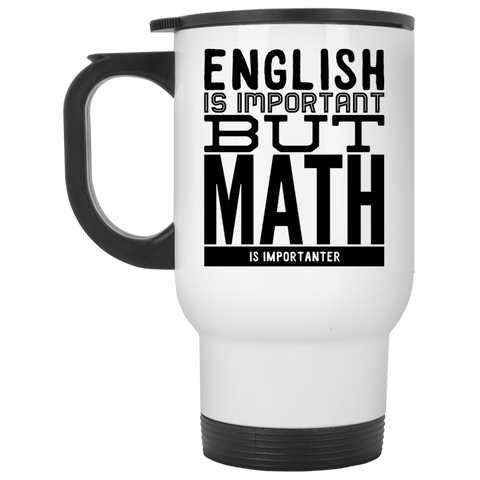 English is important but Math is importanter Travel  Mug