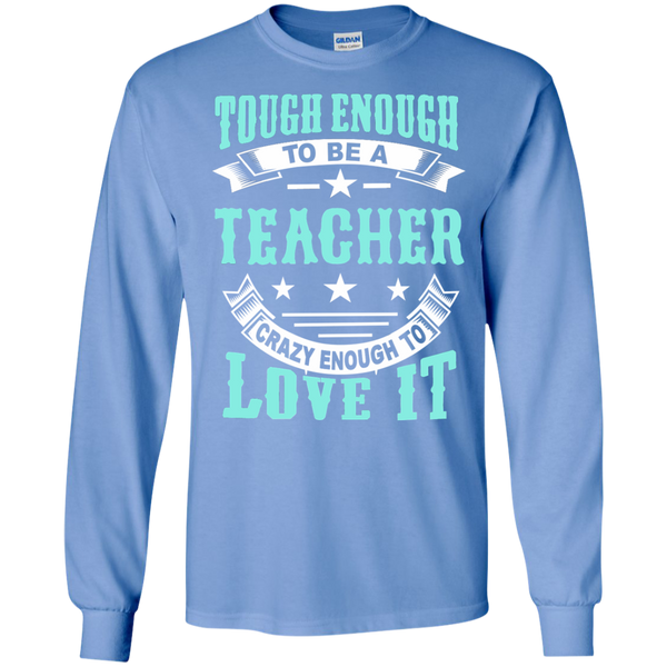 Tough Enough to be a Teacher Crazy Enough to Love It LS Ultra Cotton Tshirt - TeachersLoungeShop - 7