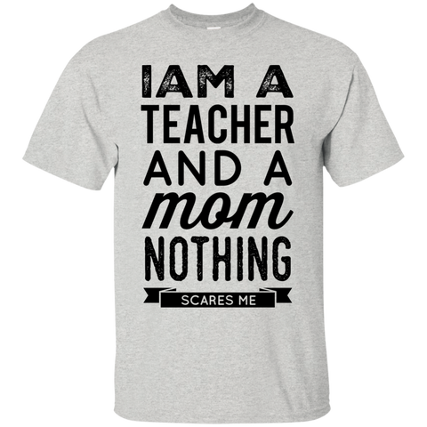 I am a Teacher and a Mom nothing scares me  T-Shirt