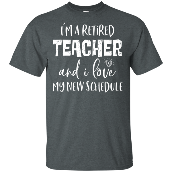 I am a retired Teacher and i love my new schedule .  T-Shirt