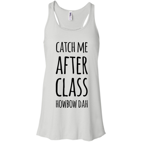 Catch me after class howbow dah  Flowy Racerback Tank