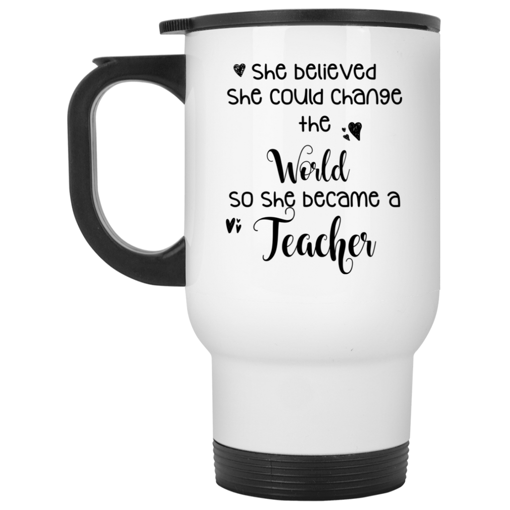 She believed she could change the world so she became a Teacher White Travel Mug