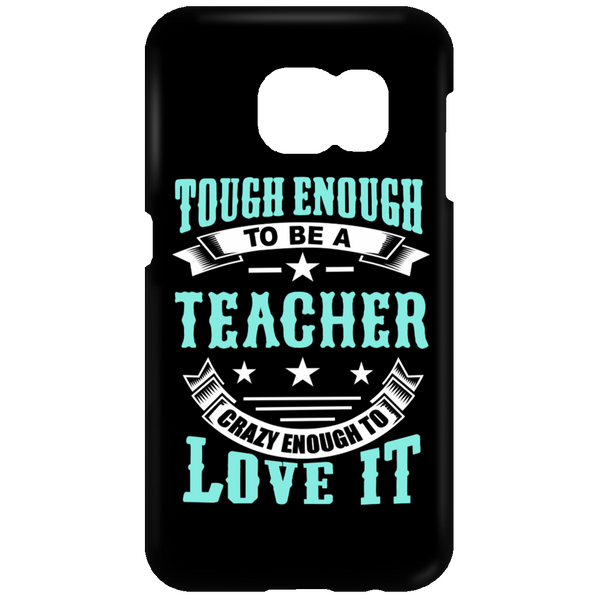 Tough Enough To Be A Teacher Crazy Enough To Love It Mobile Samsung Galaxy S7 Phone Case - TeachersLoungeShop - 1