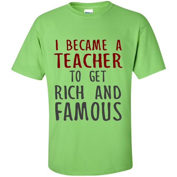 I Became a Teacher to get Rich and Famous Cotton T-Shirt - TeachersLoungeShop - 7