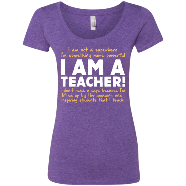 I am not a superhero I'm something more powerful I am a Teacher  Ladies Triblend Scoop - TeachersLoungeShop - 2