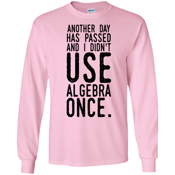 Another day has passed and I didn't use algebra once   Tshirt