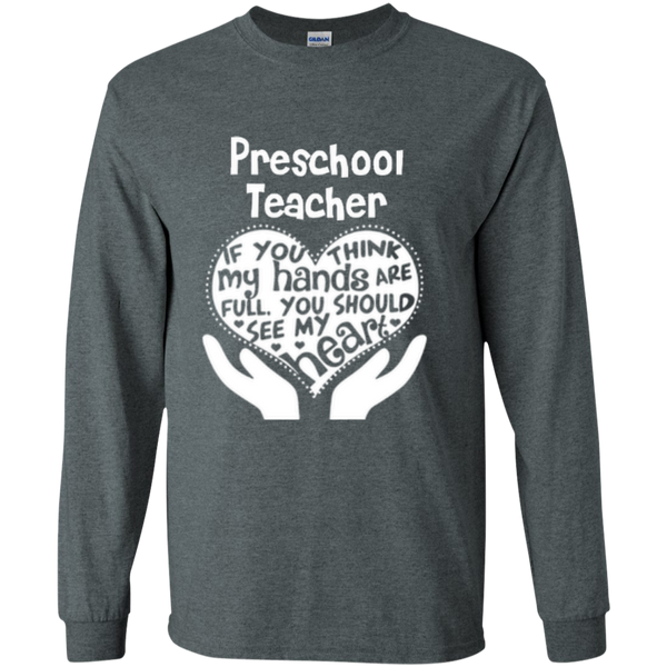 Preschool Teacher If You Think My Hands Are Full You Should See My Heart LS Ultra Cotton Tshirt - TeachersLoungeShop - 11