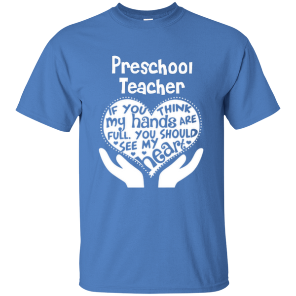 Preschool Teacher If You Think My Hands Are Full You Should See My Heart Cotton T-Shirt - TeachersLoungeShop - 3