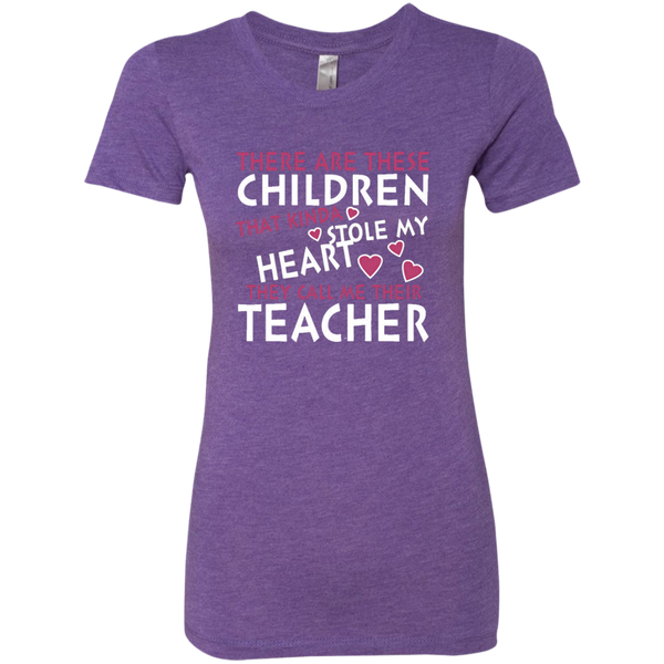 There are these Children that Kinda Stole My Heart They call Me Their Teacher Next Level Ladies Triblend T-Shirt - TeachersLoungeShop - 3