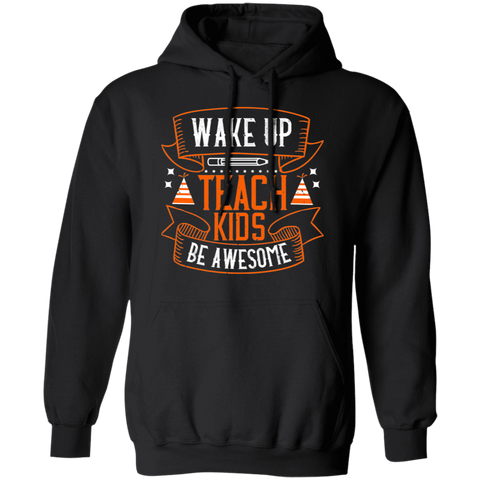 Wake up Teach kids Be awesome Pullover Hoodie 8 oz.