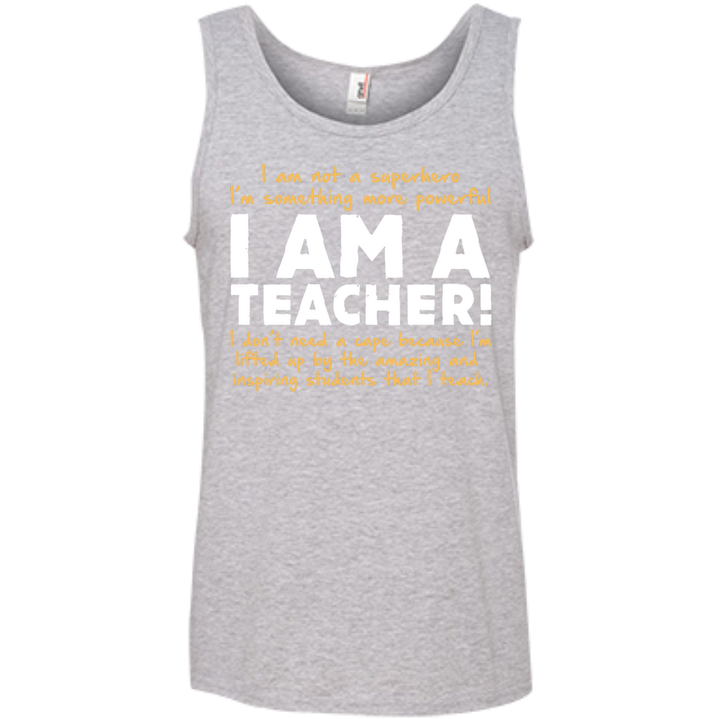 I am not a superhero I'm something more powerful I am a Teacher  100% Ringspun Cotton Tank Top - TeachersLoungeShop - 1