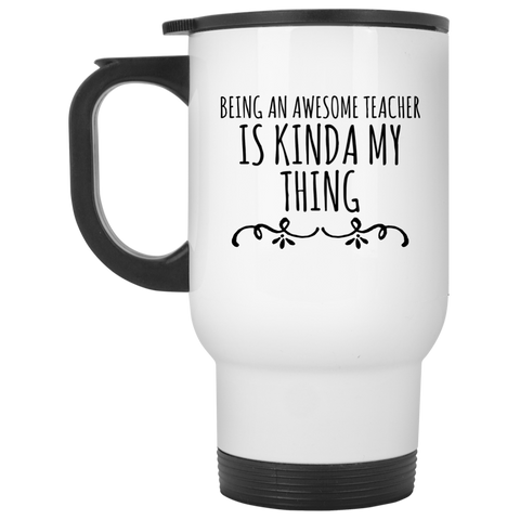 Being an awesome Teacher is kinda my thing  Travel  Mug