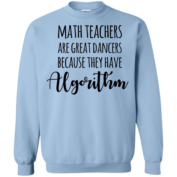 Math Teachers are great dancers because they have algorithm Sweatshirt
