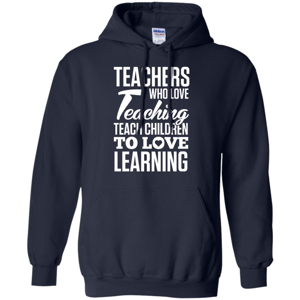 Teachers who love Teaching Teach Children  to love Learning Pullover Hoodie 8 oz - TeachersLoungeShop - 2