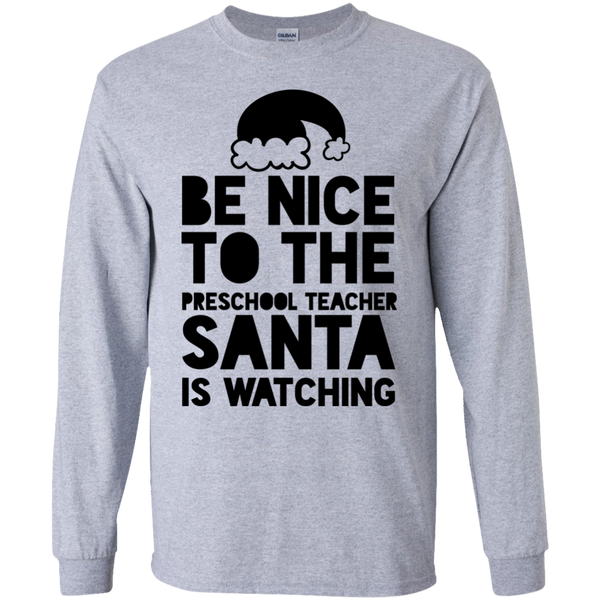 Be Nice to the Preschool Teacher Santa is watching LS   T-Shirt
