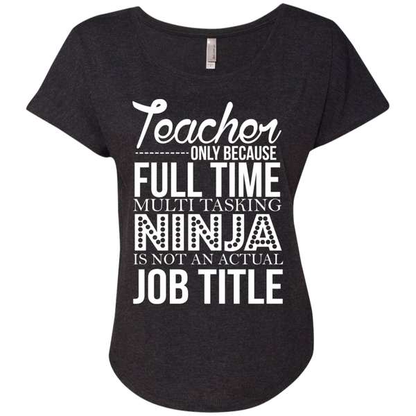 Teacher only Because Full Time Multi Tasking Ninja is not an actual Job Title  Ladies Triblend Dolman Sleeve - TeachersLoungeShop - 5