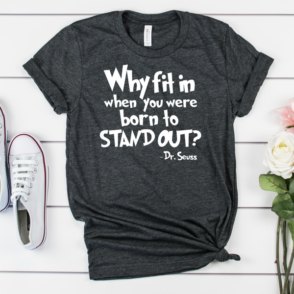 Why fit when you were born to stand out  T-Shirt