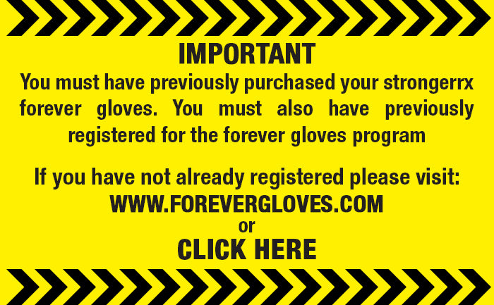 PLEASE NOTE YOU MUST REGISTER FIRST ON FOREVERGLOVES.COM TO BE ELIGIBLE TO REPLACE YOUR GLOVES