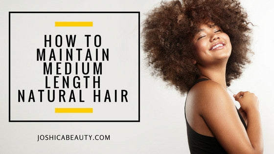 How to Maintain Medium Length Natural Hair