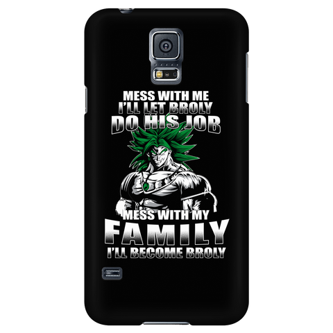 Super Saiyan - Mess With Me I Will Let Broly Do His Job, Mess With My Family I Will Become Broly - Android Phone Case - TL01233AD
