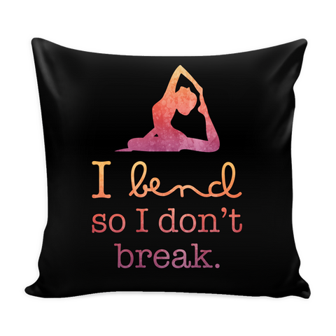 "Yoga - I bend so i dont break - Pillow Cover 16"" - TL00890PL"