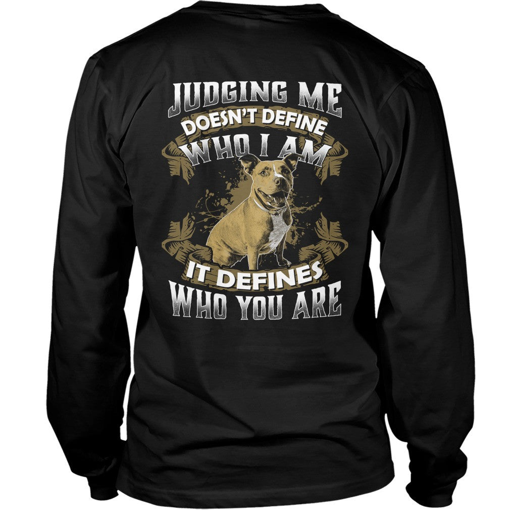 Pitbull Collection- Judging me doesnt define who i am - Unisex Long Sleeve - SSID2016