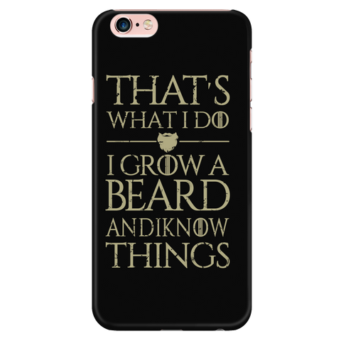 Beards - I GROW A BEARD AND I KNOW THINGS - Iphone Phone Case - TL01264PC